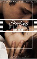 STEELING MY BESTFRIEND'S BOYFRIEND by WriteWayGirl