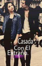 Casada Con El Extraño ‹Segunda Temporada› |h.s| by Loveuhxrryx