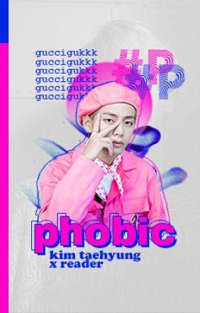 Phobic {Kim Taehyung X Reader} by guccigukkk