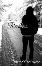Reckless by SweetestOfThePsychos