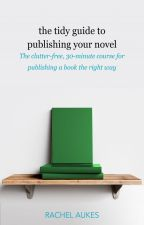 The Tidy Guide to Publishing Your Novel by RachelAukes