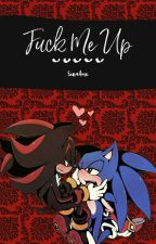 fuck me up// sonadow by sinadow