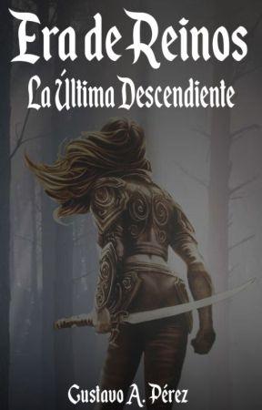 ERA DE REINOS LA ÚLTIMA DESCENDIENTE by Gustav10