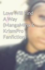 Love Will Find A Way (MangaMinx & KrismPro Fanfiction) by BuRsTiNxWolf
