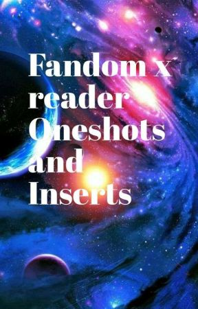 fandom x reader oneshots and inserts by DJLycanWolf