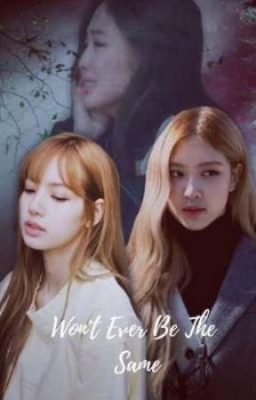 Won't Ever Be The Same - CHAPTER 9 - Wattpad