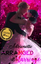 Adrienette Arranged Marriage (Rewrite) by ShanteSOspecial