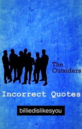 The Outsiders: Incorrect Quotes by billiedislikesyou