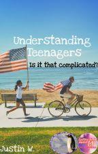 Understanding Teenagers//Wattys 2019 by JustinW11