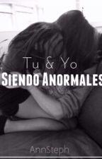 Tu & Yo Siendo Anormales by Oopstephi