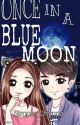 ONCE IN A BLUE MOON [COMPLETED] by Simple_Chynna