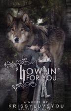 Howlin' For You [#Wattys2015] by krissyluvsyou