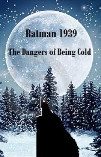 Batman 1939: The Dangers of Being Cold