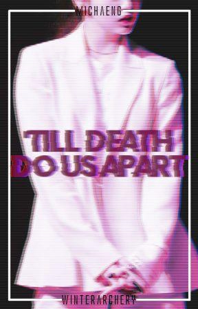 'Till Death Do Us Apart || MiChaeng oneshot by WinterArchery