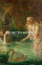 music to my eyes by babymedicine