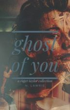 Ghost of You || a Roger Taylor collection by nwildflowers