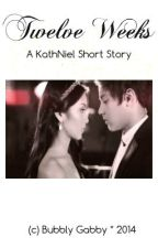 Twelve Weeks: A KathNiel Short Story by BubblyGabby
