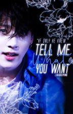 Tell Me What You Want •JJK•  by LaikaTaehyung
