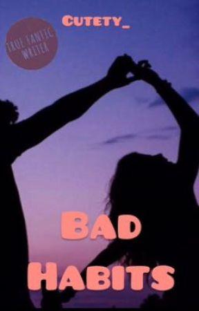 Bad Habits  by cutety_