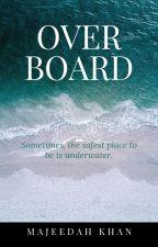 Overboard by MajeedahKhan4025