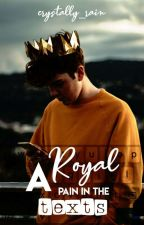 A Royal Pain In The Texts | √ by crystally_rain