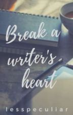 Break A Writer's Heart by lesspeculiar