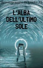 L'ALBA DELL'ULTIMO SOLE by kronky_13