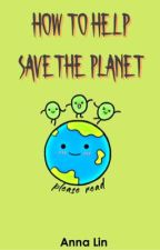 How To Help Save The Planet by AnnaLin17