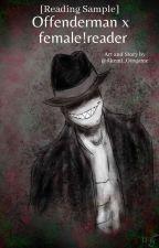 Offenderman x female!reader [Reading Sample] by Akemi_Otogame
