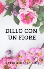 Dillo con un fiore by ClubInchiostro