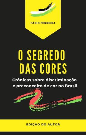 O SEGREDO DAS CORES: Crônicas sobre discriminação e preconceito de cor no Brasil by fabioferreirass