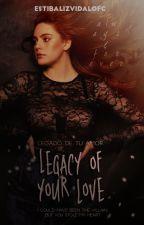 Legado De Tu Amor ( Legacy Of Your Love) by EstibalizVidalOfc