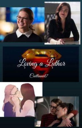 Loving A Luthor  by caitlinneil7