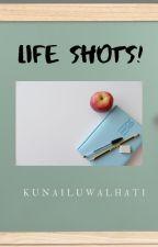 Life Shots! by kunailuwalhati
