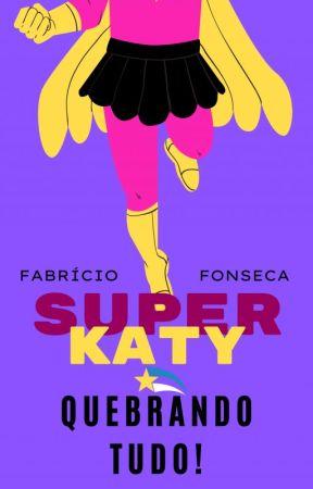 SUPER-KATY: QUEBRANDO TUDO! by FabrcioFonseca