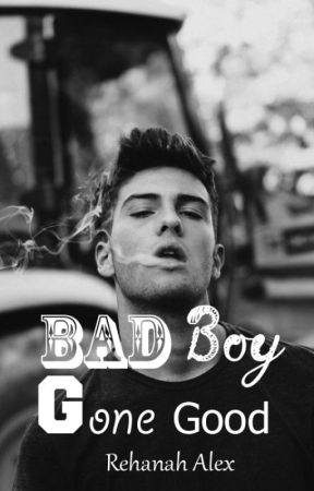Bad Boy Gone Good [Completed] by GalaxyMelter
