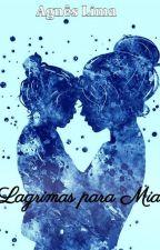 Lagrimas para Mia by AgnesLima2611