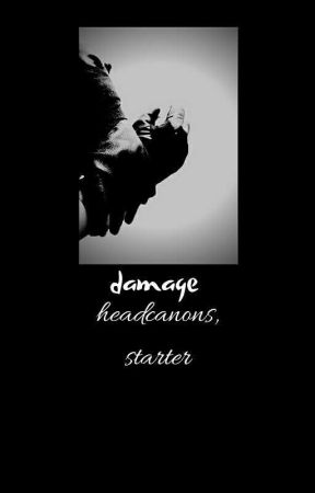 ❝damage❞ - headcannons, starters by sleeplessthoughts-