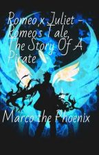 Romeo x Juliet - Romeo's Tale, The Story Of A Pirate -  Marco the Phoenix by anime-lover-1127