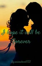 I Hope It Will Be Forever by animelove0722
