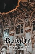Royalty || fanfic by beatrizrodriguez_
