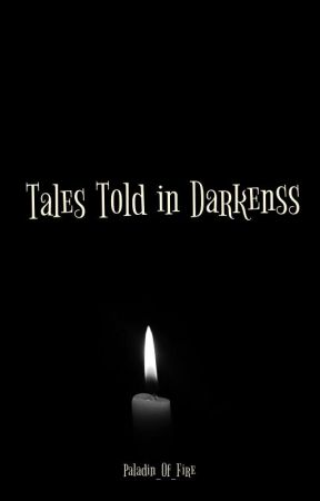 Tales Told in Darkness by Paladin_of_Fire