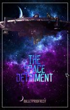 The Space Detriment by BulletproofRecit
