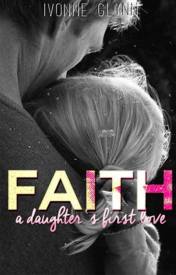 Faith: Daughter's first love.