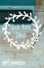 Book Name Ideas 📚💡 by Sweet_darkness94