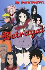 Betrayal (Sequel Of Sasuke... Has A Sister!? / Naruto Fanfic) by DarkWolf991