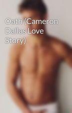 Oath (Cameron Dallas Love Story) by camo2lnash