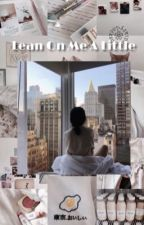 Lean on me a little by bbymeowmeow1