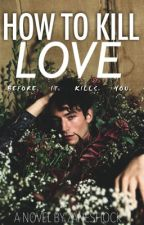 How To Kill Love  by zaneshock