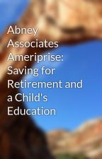 Abney Associates Ameriprise: Saving for Retirement and a Child's Education by scarlerburn